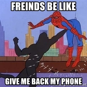 crotch punch spiderman - freinds be like  give me back my phone