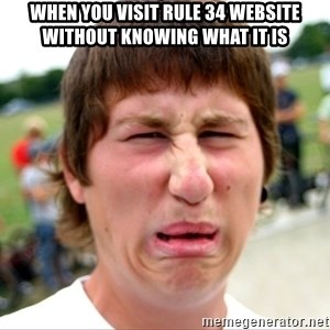 Disgusted Nigel - when you visit rule 34 website without knowing what it is