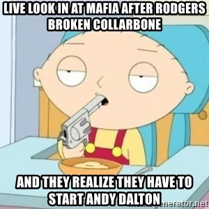 Suicide Stewie - Live look in at Mafia after Rodgers Broken Collarbone And they realize they have to start Andy Dalton