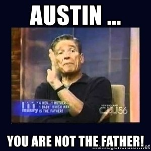 Maury Povich Father - Austin ... You ARE not the father!