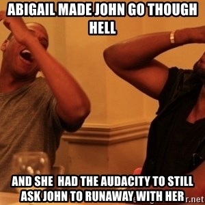 Jay-Z & Kanye Laughing - abigail made john go though hell and she  had the audacity to still ask john to runaway with her