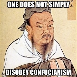 Confucious - one does not simply disobey confucianism