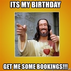 Buddy Christ - Its mY birthday get me some bookings!!!