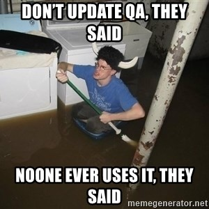 X they said,X they said - Don't update Qa, they said Noone ever usEs it, they said