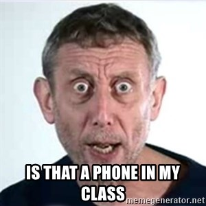 Michael Rosen  - Is that a phone in my class