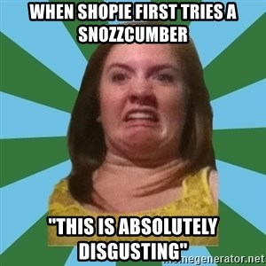 "Disgusted Ginger - When shopie first tries a snozzcumber ""This is absolutely DISGUSTING"""