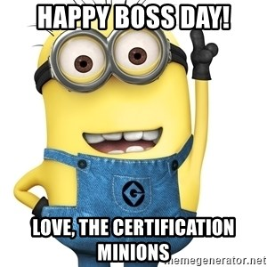 Despicable Me Minion - Happy Boss day! Love, the certification minions