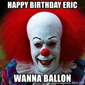 Pennywise the Clown - Happy birthday Eric WaNna Ballon