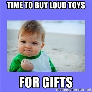 Baby fist - Time to buy Loud Toys for gifts