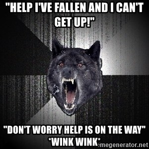"Insanity Wolf - ""Help i've fallen and i can't get up!"" ""don't worry help is on the way"" *wink wink*"