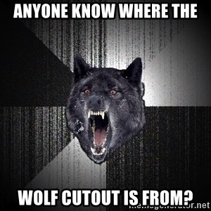 Insanity Wolf - anyone know where the  wolf cutout is from?