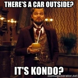 Django Unchained Attention - There's a car outside?  It's Kondo?
