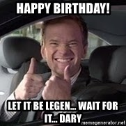 Barney Stinson - Happy birthday!  Let it be legen... wait for it... dary