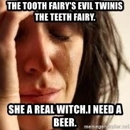 Crying lady - The tooth fairy's evil twinIs the teeth fairy.  She a reAl witch.I need a beer.