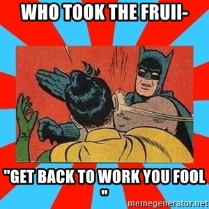 "Batman Bitchslap - Who took the fruii- ""Get back to work you fool """