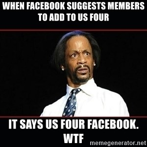 katt williams shocked - when facebook suggests members to add to us four it says us four facebook. wtf