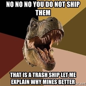 Raging T-rex - no no no you do not ship them that is a trash ship let me explain why mines better