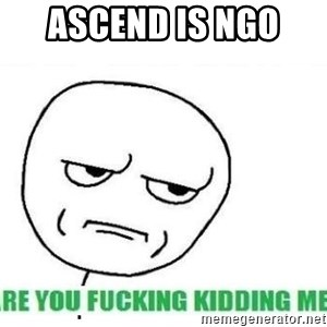 Are You Fucking Kidding Me - Ascend is ngo