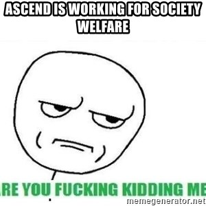 Are You Fucking Kidding Me - AScend is working for Society welFare