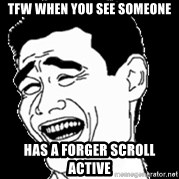 Laughing - tfw when you see someone has a forger scroll active