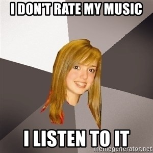 Musically Oblivious 8th Grader - i don't rate my music i listen to it