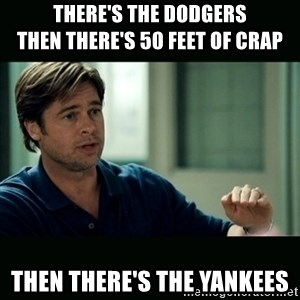 50 feet of Crap - There's the Dodgers                      THEN THERE'S 50 FEET OF CRAP Then there's the yankees