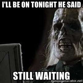 OP will surely deliver skeleton - I'll be on tonight he said Still waiting