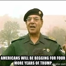 Baghdad Bob - Americans will be begging for four more years of trump