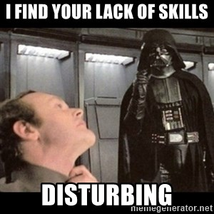 I find your lack of faith disturbing - I find your lack of skills Disturbing