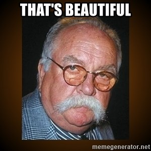 Wilford Brimley - That's Beautiful