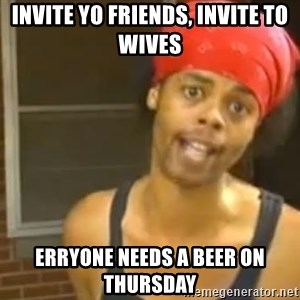 Hide Yo Kids - INvite yo Friends, Invite To Wives Erryone Needs a Beer ON Thursday