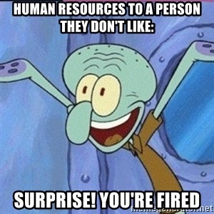 calamardo me vale - human resources to a person they don't like: SURPRISE! YOU'RE FIRED
