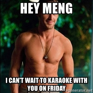 ryan gosling overr - Hey meng I can't wait to karaoke with you on friday