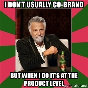 i dont usually - I don't uSUALLy co-brand but when i do it's at the product level