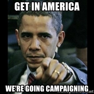 obama pointing - Get in america we're going CampaiGning