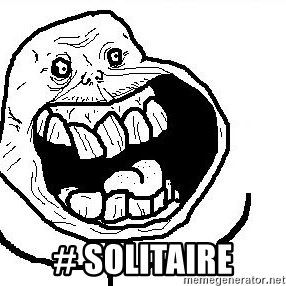 Happy Forever Alone - # SOlitaire