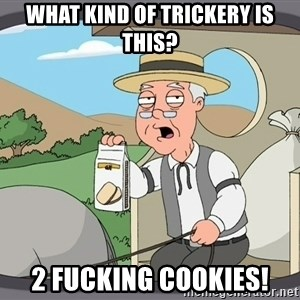 Family Guy Pepperidge Farm - what kind of trickery is this? 2 fucking cookies!