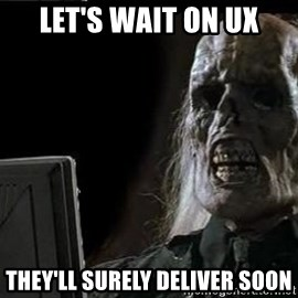 OP will surely deliver skeleton - Let's wait on UX They'll surely deliver soon