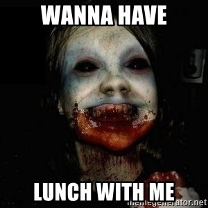 scary meme - wanna have lunch with me