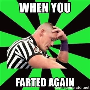Deep Thinking Cena - when you farted again