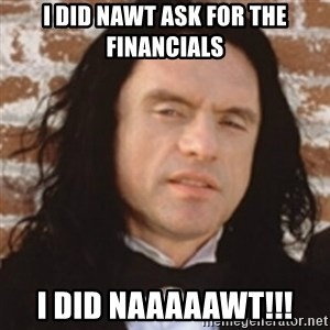 Disgusted Tommy Wiseau - I did nawt ask for the financials I did NAAAAAWT!!!