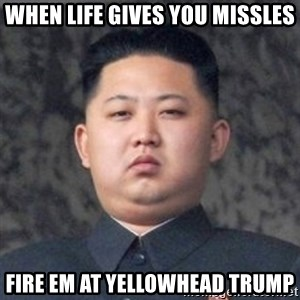 Kim Jong-Fun - When life gives you missles fire em at yellowhead trump