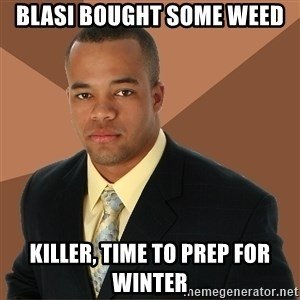 Successful Black Man - bLASI BOUGHT SOME WEED KILLER, TIME TO PREP FOR WINTER