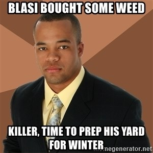 Successful Black Man - BLASI BOUGHT SOME WEED  KILLER, TIME TO PREP HIS YARD FOR WINTER