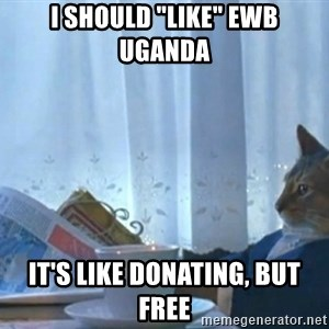 "Sophisticated Cat - I should ""like"" ewb uganda it's like donating, but free"