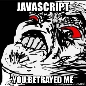 Omg Rage Face - Javascript you betrayed me