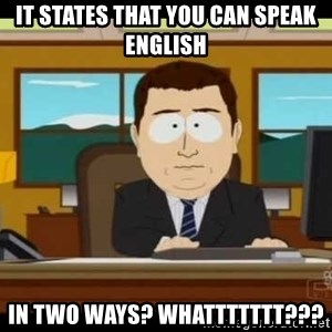south park aand it's gone - It states that you can speak english  In two ways? Whattttttt???