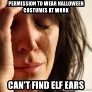Crying lady - permission to wear halloween costumes at work can't find elf ears