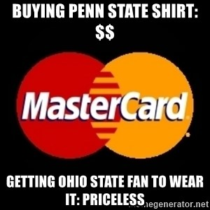 mastercard - Buying peNn state shirt: $$ Getting ohio state fan to wear it: Priceless
