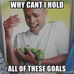 Limes Guy - WHy cant i hold All of these Goals